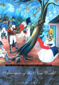 Laurent Dubois, Avengers of the New World: The Story of the Haitian Revolution (Cambridge: Harvard University Press, 2004)